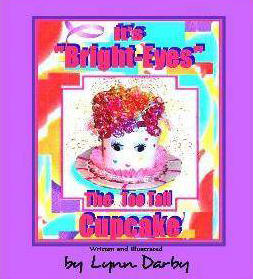 """It's Bright-Eyes, The Too Tall Cupcake"" by Lynn Darby, children's author"